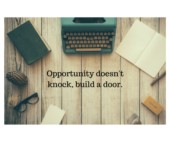 Opportunity doesn't knock, build a door..png